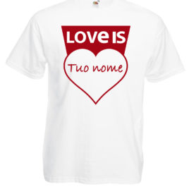 T-SHIRT LOVE IS CUORE PERSONALIZZATA